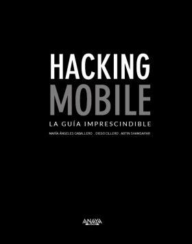 HACKING MOBILE. LA GUIA IMPRESCINDIBLE