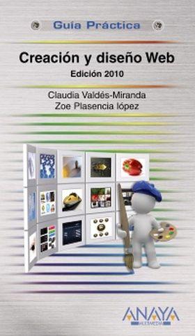 CREACION Y DISEÑO WEB. EDICION 2010 GUIA PRACTICA