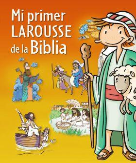 MI PRIMER LAROUSSE DE LA BIBLIA