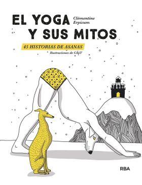 YOGA Y SUS MITOS, EL. 45 HISTORIAS DE ASANAS