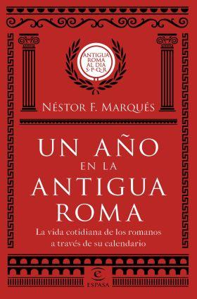 UN AÑO EN LA ANTIGUA ROMA. LA VIDA COTIDIANA DE LO