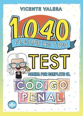 1040 PREGUNTAS TIPO TEST. CODIGO PENAL