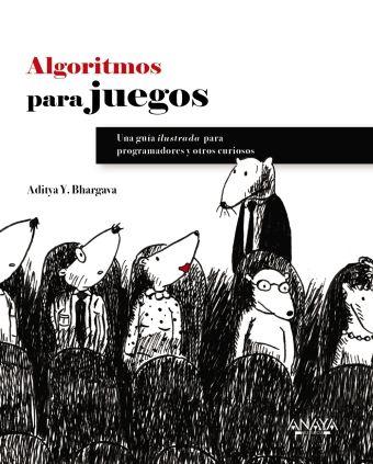 ALGORITMOS. GUIA ILUSTRADA PARA PROGRAMADORES Y CU